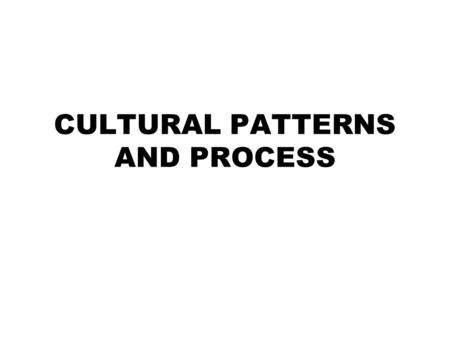 CULTURAL PATTERNS AND PROCESS. A. CONCEPTS OF CULTURE CULTURE –  Whole complex which includes knowledge, beliefs, art, morals, laws, customs & any other.