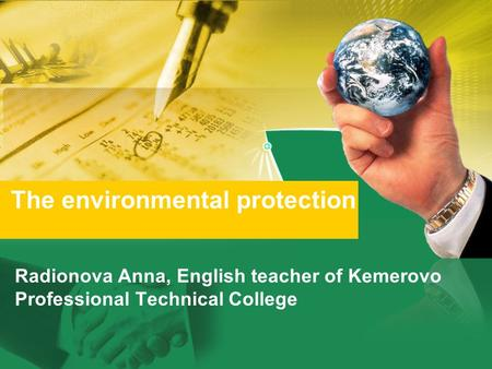 Radionova Anna, English teacher of Kemerovo Professional Technical College The environmental protection.