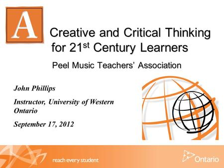Creative and Critical Thinking for 21 st Century Learners Peel Music Teachers' Association Creative and Critical Thinking for 21 st Century Learners Peel.