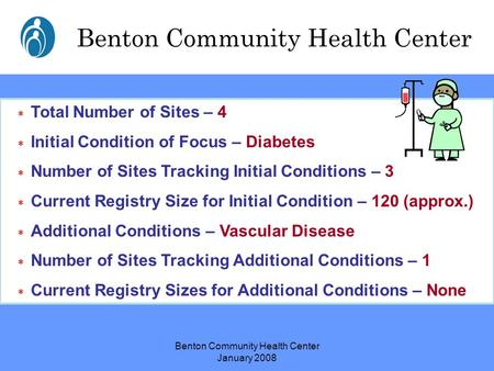 Benton Community Health Center January 2008 Benton Community Health Center  Total Number of Sites – 4  Initial Condition of Focus – Diabetes  Number.