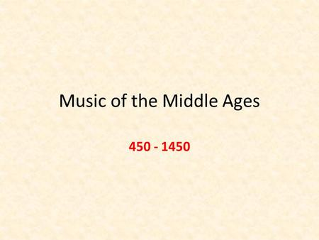 Music of the Middle Ages 450 - 1450. Musicians: Priests were the most known musicians of the Middle Ages Boys received music education / Girls could not.