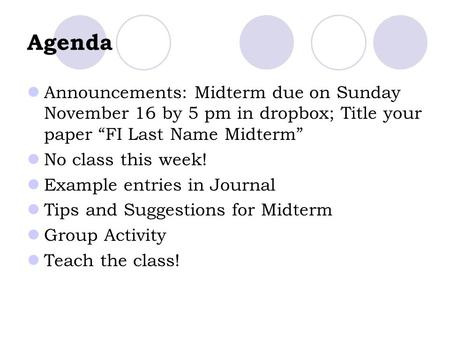 "Agenda Announcements: Midterm due on Sunday November 16 by 5 pm in dropbox; Title your paper ""FI Last Name Midterm"" No class this week! Example entries."