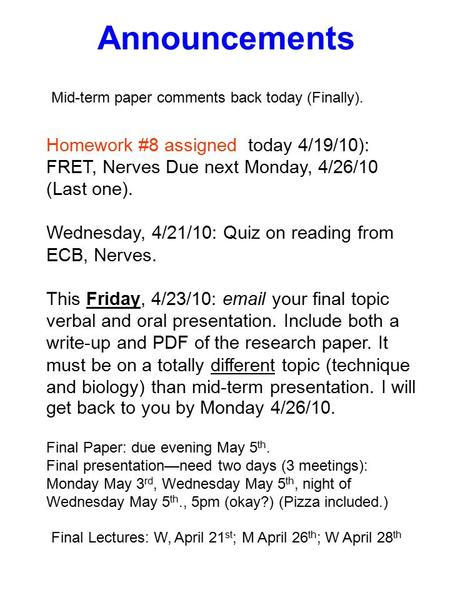 Announcements Homework #8 assigned today 4/19/10): FRET, Nerves Due next Monday, 4/26/10 (Last one). Wednesday, 4/21/10: Quiz on reading from ECB, Nerves.