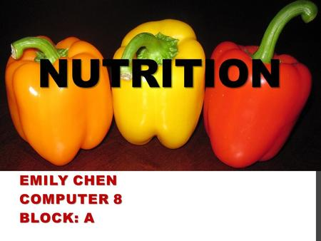 NUTRITION EMILY CHEN COMPUTER 8 BLOCK: A. CARBOHYDRATES Make glucose (sugar) - fuel that gives energy Found in grain, fruit, vegetable, etc… Two types: