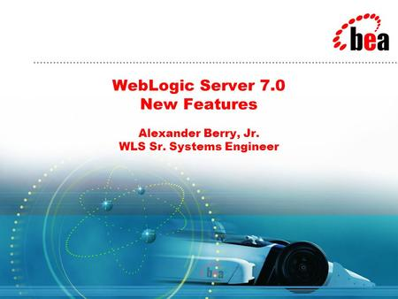 WebLogic Server 7.0 New Features Alexander Berry, Jr. WLS Sr. Systems Engineer.