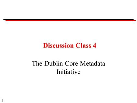 1 Discussion Class 4 The Dublin Core Metadata Initiative.