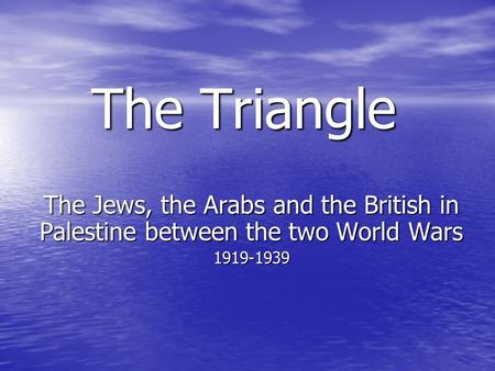 The Triangle The Jews, the Arabs and the British in Palestine between the two World Wars 1919-1939.