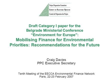 "Draft Category I paper for the Belgrade Ministerial Conference ""Environment for Europe"": Mobilising Finance for Environmental Priorities: Recommendations."
