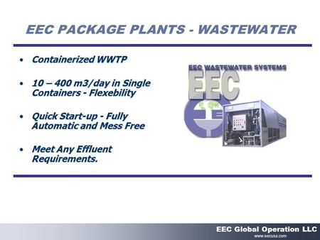 EEC PACKAGE PLANTS - WASTEWATER Containerized WWTPContainerized WWTP 10 – 400 m3/day in Single Containers - Flexebility10 – 400 m3/day in Single Containers.