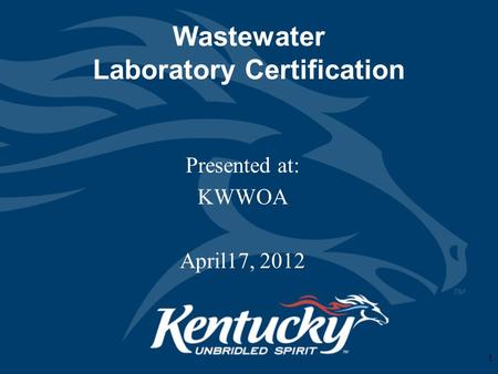Wastewater Laboratory Certification Presented at: KWWOA April17, 2012 1.