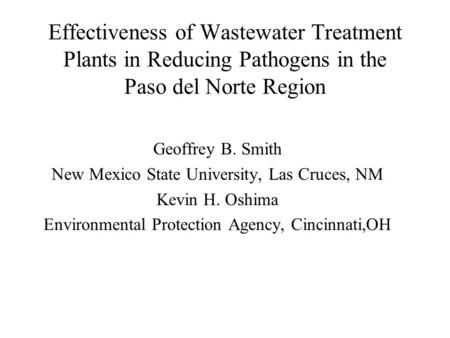 Effectiveness of Wastewater Treatment Plants in Reducing Pathogens in the Paso del Norte Region Geoffrey B. Smith New Mexico State University, Las Cruces,