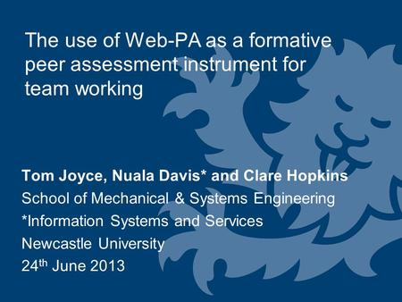 The use of Web-PA as a formative peer assessment instrument for team working Tom Joyce, Nuala Davis* and Clare Hopkins School of Mechanical & Systems Engineering.