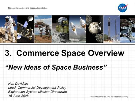 National Aeronautics and Space Administration Presentation to the NASA Goddard Academy National Aeronautics and Space Administration 3. Commerce Space.