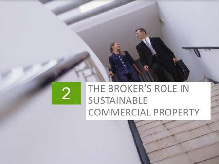 2 THE BROKER'S ROLE IN SUSTAINABLE COMMERCIAL PROPERTY.