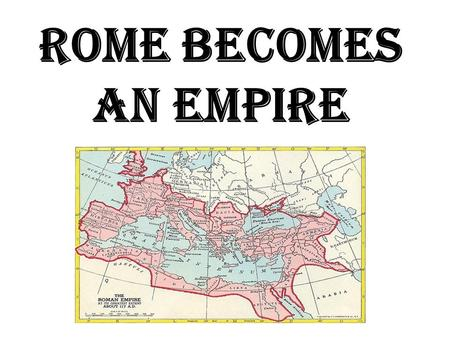 Rome Becomes an Empire. By the 3 rd century B.C., the Romans conquered the Italian peninsula & began to exert power in the Mediterranean world But, the.
