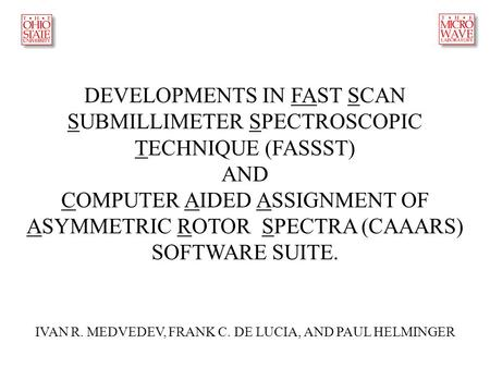 DEVELOPMENTS IN FAST SCAN SUBMILLIMETER SPECTROSCOPIC TECHNIQUE (FASSST) AND COMPUTER AIDED ASSIGNMENT OF ASYMMETRIC ROTOR SPECTRA (CAAARS) SOFTWARE SUITE.