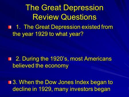 The Great Depression Review Questions 1. The Great Depression existed from the year 1929 to what year? 1. The Great Depression existed from the year 1929.