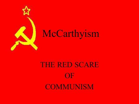 McCarthyism THE RED SCARE OF COMMUNISM. Alliance with Soviet Union ended Cold War set in The House Un-American Activities Committee (HUAC) in full swing.