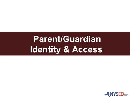 Parent/Guardian Identity & Access. The Needs Parents/Guardians need to access their child's data via the EDP School Districts need to verify parent/guardian.