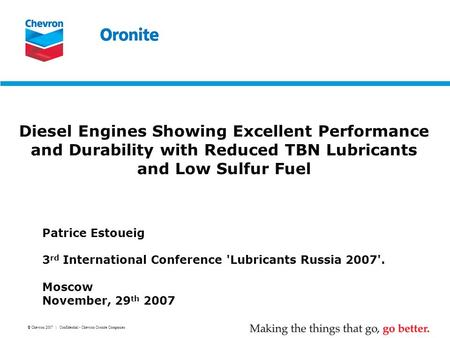 © Chevron 2007 | Confidential - Chevron Oronite Companies Diesel Engines Showing Excellent Performance and Durability with Reduced TBN Lubricants and Low.