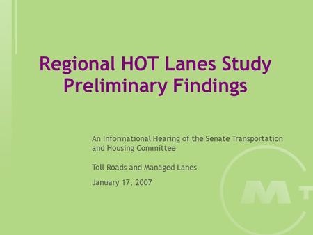 Regional HOT Lanes Study Preliminary Findings An Informational Hearing of the Senate Transportation and Housing Committee Toll Roads and Managed Lanes.