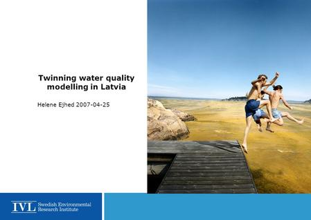 Twinning water quality modelling in Latvia Helene Ejhed 2007-04-25.