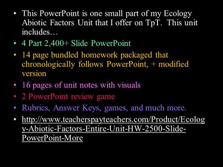This PowerPoint is one small part of my Ecology Abiotic Factors Unit that I offer on TpT. This unit includes… 4 Part 2,400+ Slide PowerPoint 14 page bundled.