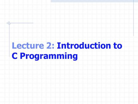 Lecture 2: Introduction to C Programming. OBJECTIVES In this lecture you will learn:  To use simple input and output statements.  The fundamental data.