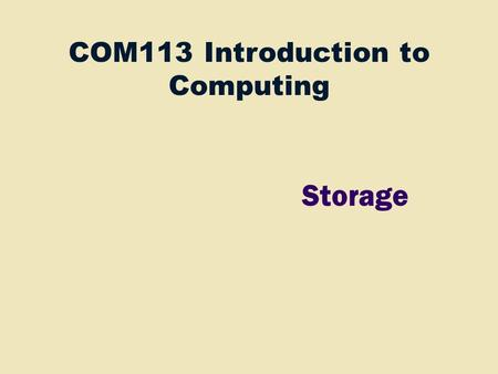 COM113 Introduction to Computing Storage. Storage Objectives Differentiate between storage devices and storage media Describe the characteristics of magnetic.