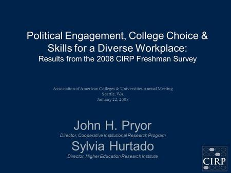 Political Engagement, College Choice & Skills for a Diverse Workplace: Results from the 2008 CIRP Freshman Survey John H. Pryor Director, Cooperative Institutional.