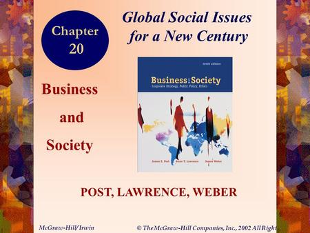 © The McGraw-Hill Companies, Inc., 2002 All Rights Reserved. McGraw-Hill/ Irwin 20-1 Business and Society POST, LAWRENCE, WEBER Global Social Issues for.