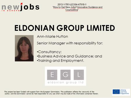 1 ELDONIAN GROUP LIMITED Ann-Marie Hutton Senior Manager with responsibility for: Consultancy; Business Advice and Guidance; and Training and Employment.
