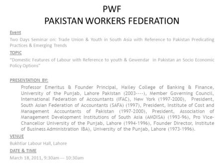PWF PAKISTAN WORKERS FEDERATION Event Two Days Seminar on: Trade Union & Youth in South Asia with Reference to Pakistan Predicating Practices & Emerging.