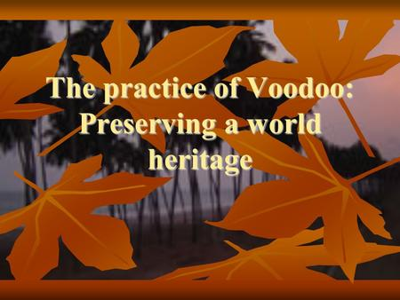 The practice of Voodoo: Preserving a world heritage.