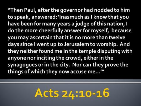 """Then Paul, after the governor had nodded to him to speak, answered: 'Inasmuch as I know that you have been for many years a judge of this nation, I do."