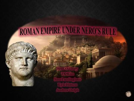 37 CE Nero Born 50 CE Adopted by Claudius 53 CE Nero marries Octavia (Claudius' daughter) 54 CE Became Emperor at age 17 58 – 63 CE Parthian War 62 CE.