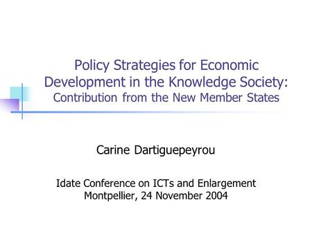 Policy Strategies for Economic Development in the Knowledge Society: Contribution from the New Member States Carine Dartiguepeyrou Idate Conference on.