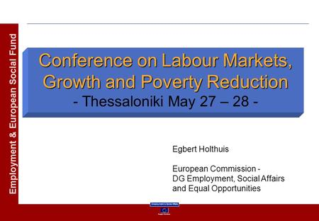 European Commission Employment & Social Affairs Employment & European Social Fund Conference on Labour Markets, Growth and Poverty Reduction Conference.