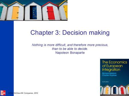 © The McGraw-Hill Companies, 2012 Chapter 3: Decision making Nothing is more difficult, and therefore more precious, than to be able to decide. Napoleon.