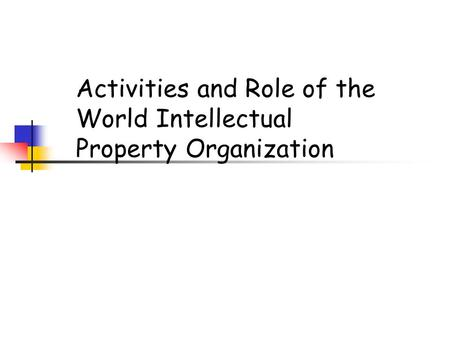 Activities and Role of the World Intellectual Property Organization.