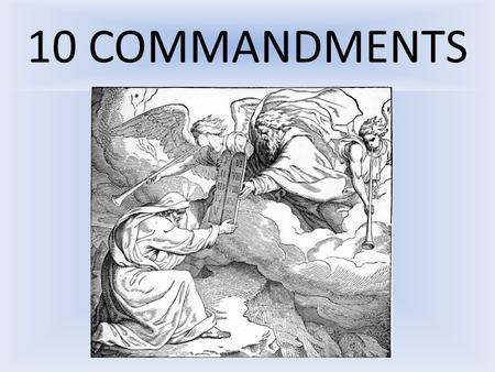 10 COMMANDMENTS. It's the then Commandments: Just say 'Yes' 1. Where were the 10 Commandments delivered and to whom? 2. What are the Commandments based.