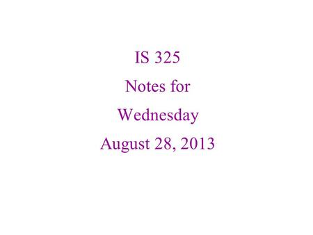 IS 325 Notes for Wednesday August 28, 2013. Data is the Core of the Enterprise.