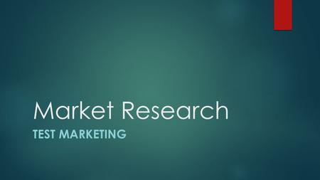 Market Research TEST MARKETING. WHAT IS TEST-MARKETING  Test Marketing combines scientific testing with controlled field experimentation. Test- market.