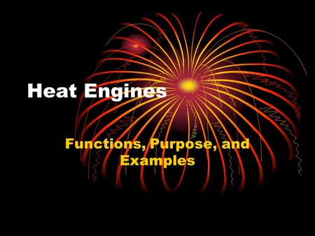 Heat Engines Functions, Purpose, and Examples. What is a heat engine? A heat engine is any device that changes internal energy into mechanical work. The.