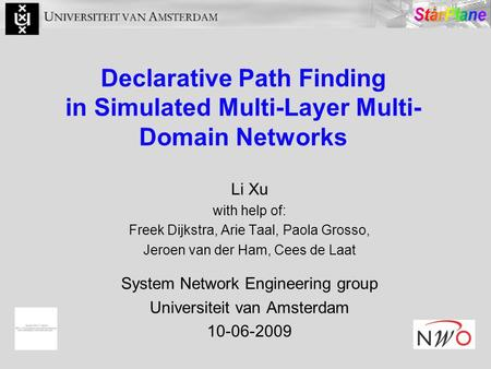 Declarative Path Finding in Simulated Multi-Layer Multi- Domain Networks Li Xu with help of: Freek Dijkstra, Arie Taal, Paola Grosso, Jeroen van der Ham,
