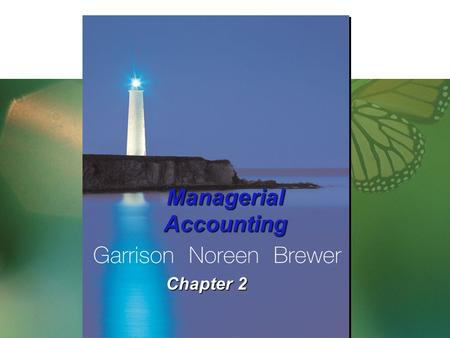 Chapter 2 Managerial Accounting. Costs Terms, Concepts and Classifications Chapter Two.