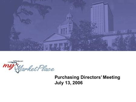 Purchasing Directors' Meeting July 13, 2006. 2 Purchasing Directors' Meeting July 13, 2006 Agenda Whip Around Statutory Changes: HB 1369, SB 2518 State.