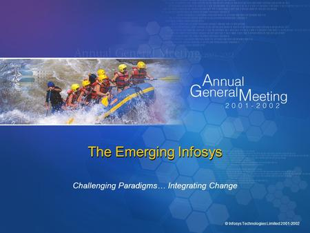 © Infosys Technologies Limited 2001-2002 The Emerging Infosys Challenging Paradigms… Integrating Change.