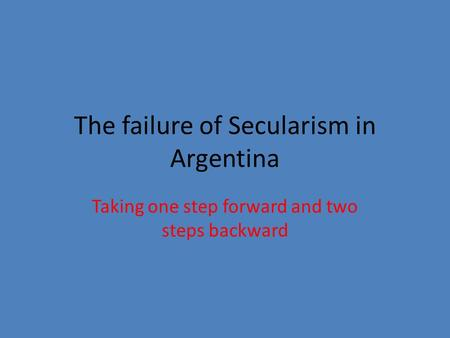 The failure of Secularism in Argentina Taking one step forward and two steps backward.
