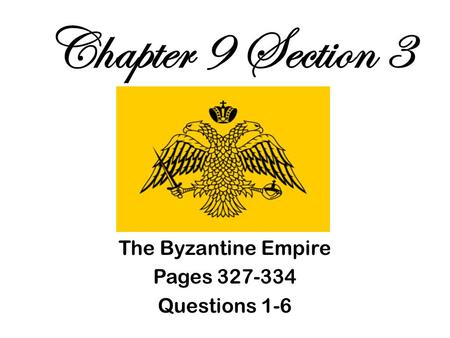 Chapter 9 Section 3 The Byzantine Empire Pages 327-334 Questions 1-6.